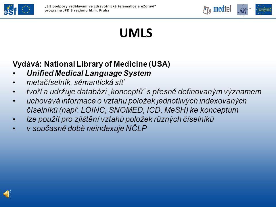 """UMLS Vydává: National Library of Medicine (USA) Unified Medical Language System metačíselník, sémantická síť tvoří a udržuje databázi """"konceptů"""" s pře"""