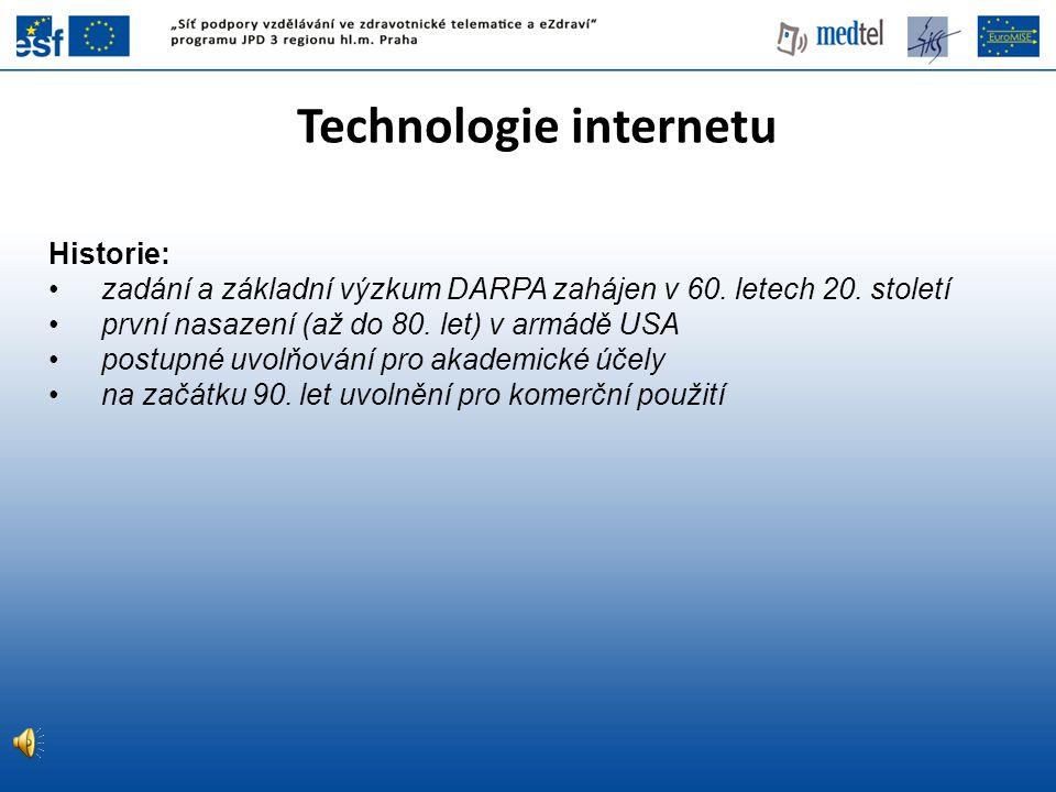 Technologie internetu Historie: zadání a základní výzkum DARPA zahájen v 60. letech 20. století první nasazení (až do 80. let) v armádě USA postupné u
