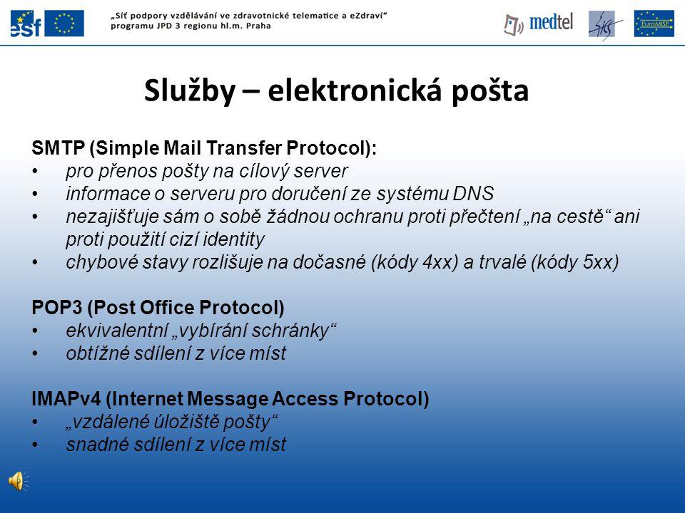 Služby – elektronická pošta SMTP (Simple Mail Transfer Protocol): pro přenos pošty na cílový server informace o serveru pro doručení ze systému DNS ne