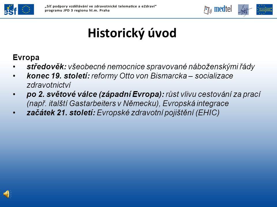 Historický úvod Evropa středověk: všeobecné nemocnice spravované náboženskými řády konec 19. století: reformy Otto von Bismarcka – socializace zdravot