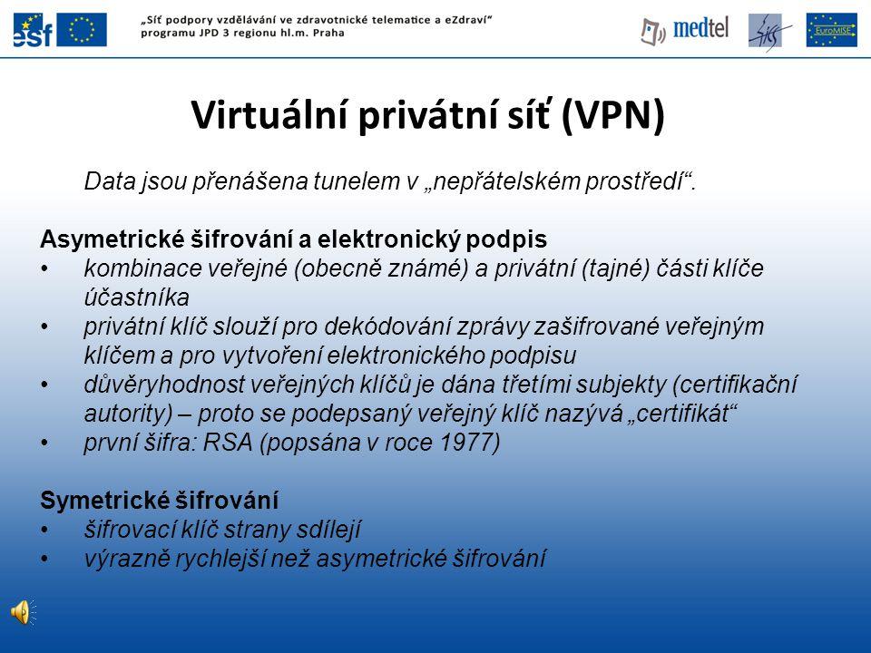 """Virtuální privátní síť (VPN) Data jsou přenášena tunelem v """"nepřátelském prostředí"""". Asymetrické šifrování a elektronický podpis kombinace veřejné (ob"""