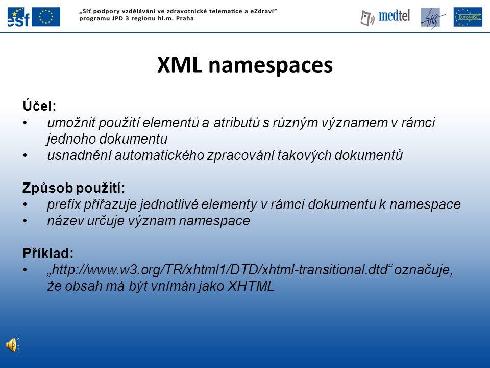 XML namespaces Účel: umožnit použití elementů a atributů s různým významem v rámci jednoho dokumentu usnadnění automatického zpracování takových dokum