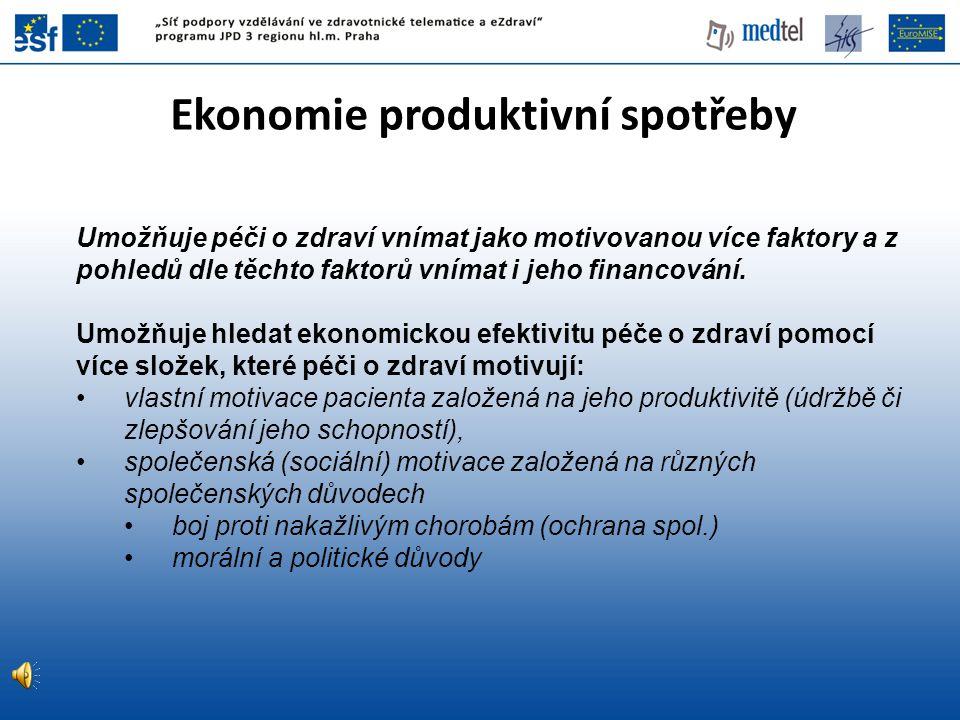Ekonomie produktivní spotřeby Umožňuje péči o zdraví vnímat jako motivovanou více faktory a z pohledů dle těchto faktorů vnímat i jeho financování. Um
