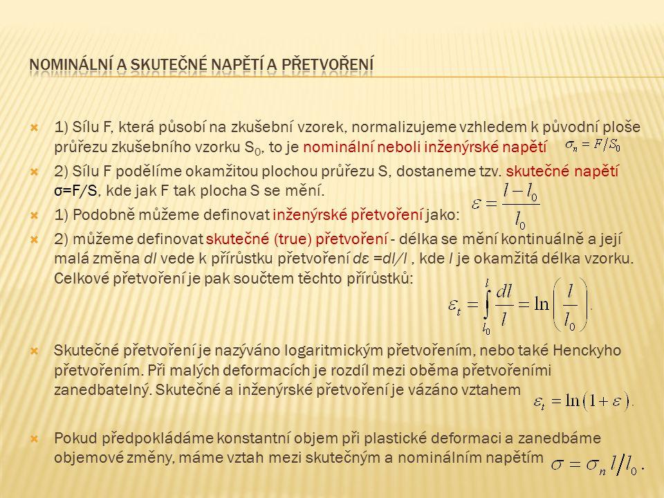 1) Sílu F, která působí na zkušební vzorek, normalizujeme vzhledem k původní ploše průřezu zkušebního vzorku S 0, to je nominální neboli inženýrské