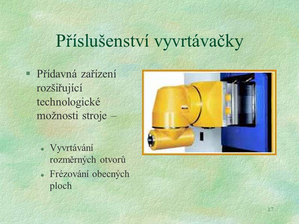 17 Příslušenství vyvrtávačky §Přídavná zařízení rozšiřující technologické možnosti stroje – l Vyvrtávání rozměrných otvorů l Frézování obecných ploch