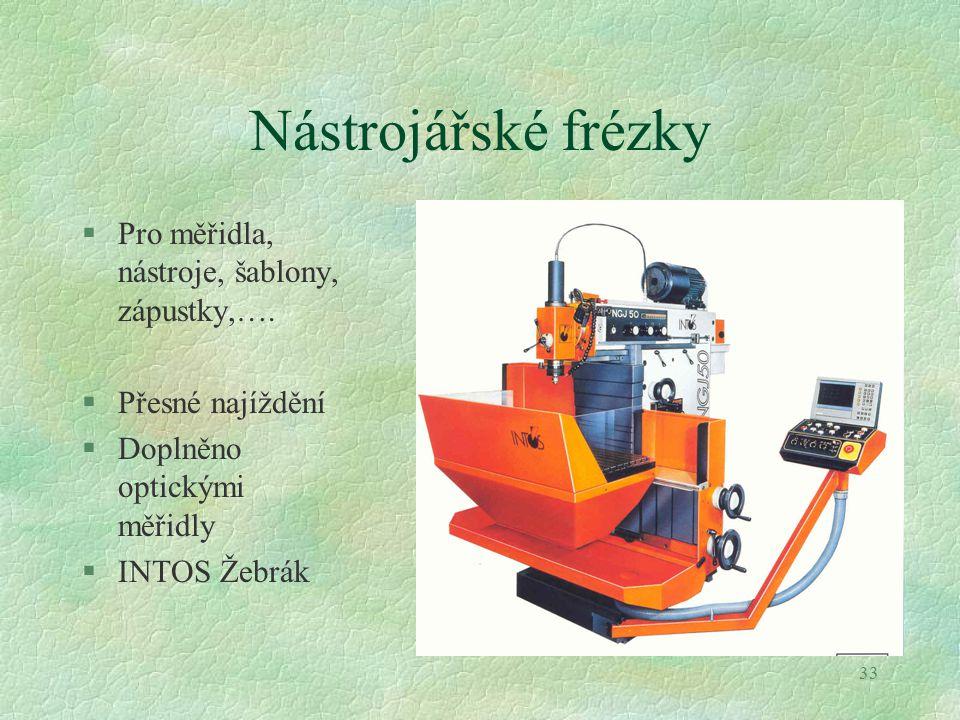 33 Nástrojářské frézky §Pro měřidla, nástroje, šablony, zápustky,….
