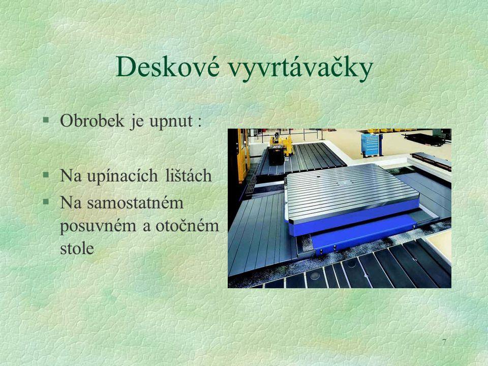 7 Deskové vyvrtávačky §Obrobek je upnut : §Na upínacích lištách §Na samostatném posuvném a otočném stole