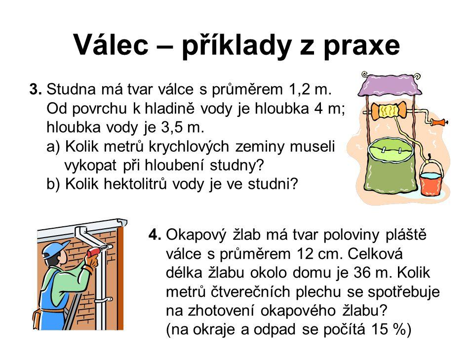 Válec – příklady z praxe 3. Studna má tvar válce s průměrem 1,2 m. Od povrchu k hladině vody je hloubka 4 m; hloubka vody je 3,5 m. a) Kolik metrů kry
