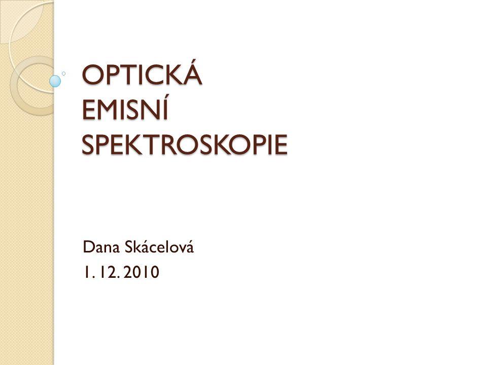 OPTICKÁ EMISNÍ SPEKTROSKOPIE Dana Skácelová 1. 12. 2010