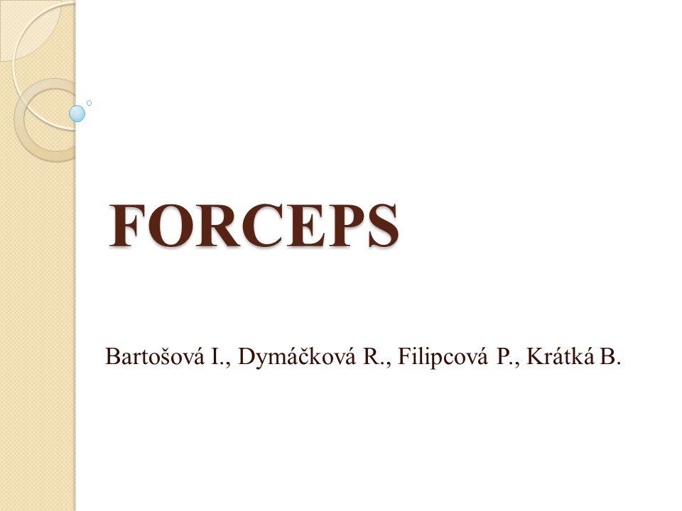 Formus=horký, Capio = uchopovat FORCEPS OBSTETRICA – porodnické kleště PARTUS PER FORCIPEM = porod kleštěmi, instrumentální vybavení hlavičky plodu vstouplé a fixované v malé pánvi