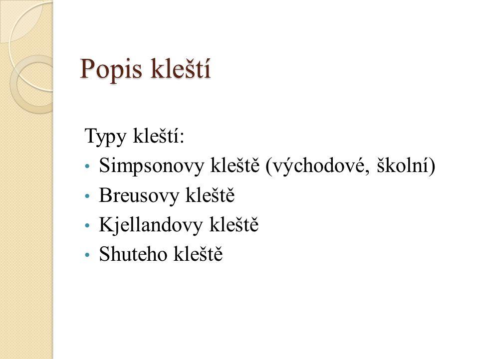 Popis kleští Typy kleští: Simpsonovy kleště (východové, školní) Breusovy kleště Kjellandovy kleště Shuteho kleště