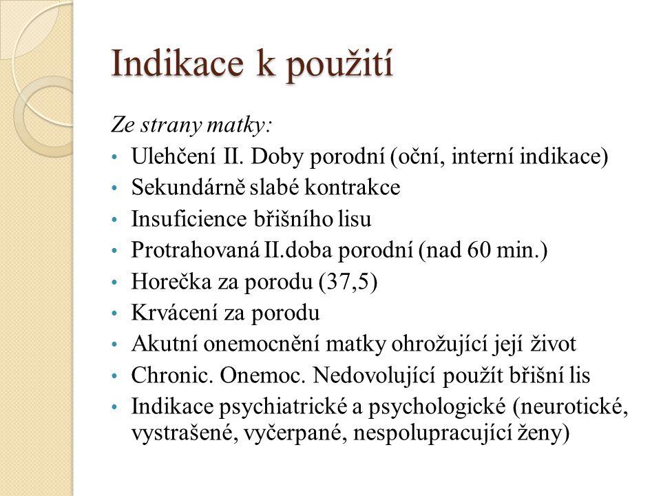 Indikace k použití Ze strany matky: Ulehčení II. Doby porodní (oční, interní indikace) Sekundárně slabé kontrakce Insuficience břišního lisu Protrahov