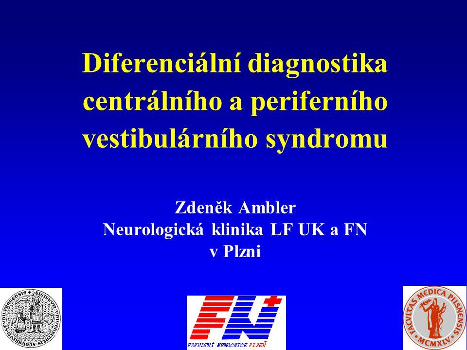 Diferenciální diagnostika centrálního a periferního vestibulárního syndromu Zdeněk Ambler Neurologická klinika LF UK a FN v Plzni