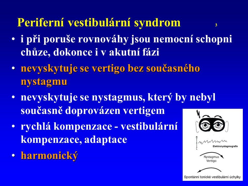 Periferní vestibulární syndrom 3 i při poruše rovnováhy jsou nemocní schopni chůze, dokonce i v akutní fázi nevyskytuje se vertigo bez současného nyst