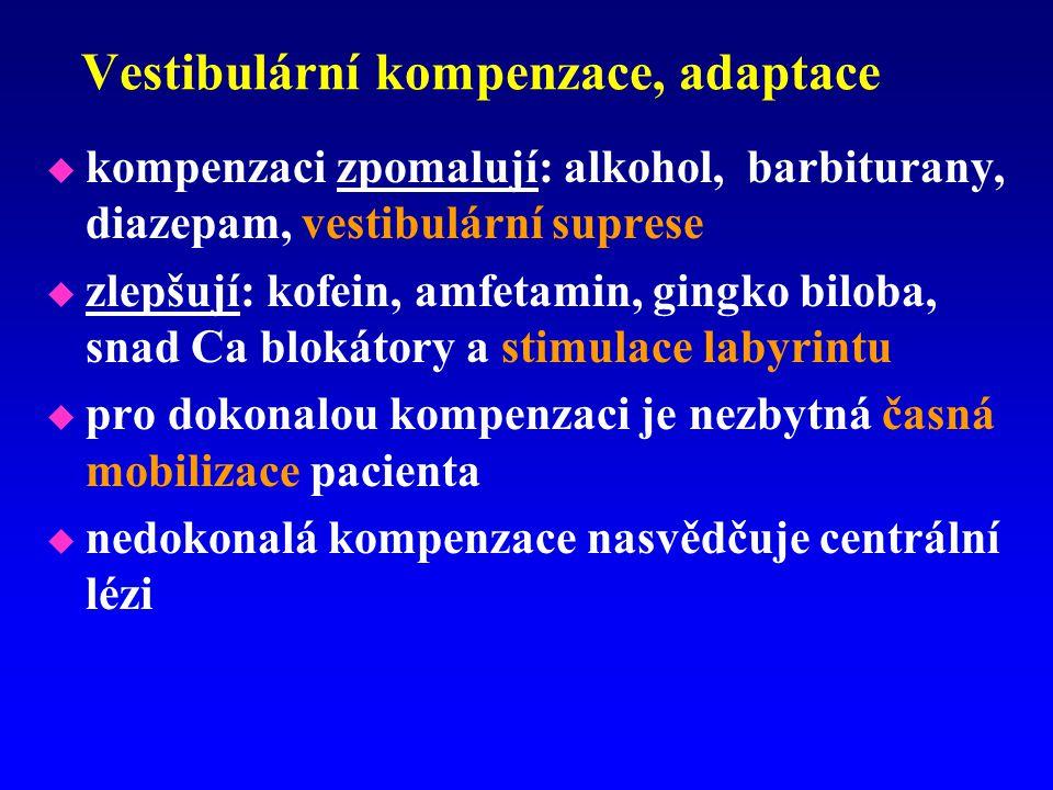 Vestibulární kompenzace, adaptace u kompenzaci zpomalují: alkohol, barbiturany, diazepam, vestibulární suprese u zlepšují: kofein, amfetamin, gingko b