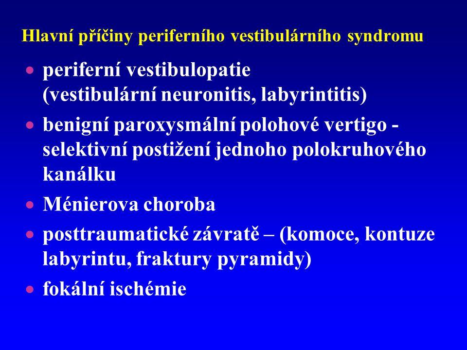 Hlavní příčiny periferního vestibulárního syndromu  periferní vestibulopatie (vestibulární neuronitis, labyrintitis)  benigní paroxysmální polohové