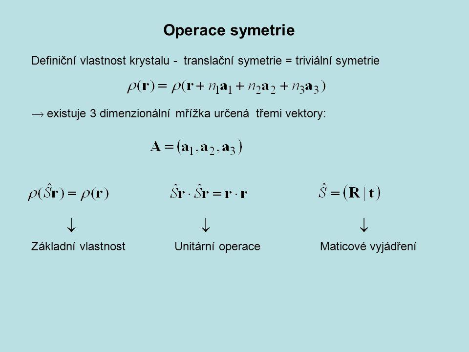 Operace symetrie Definiční vlastnost krystalu - translační symetrie = triviální symetrie  existuje 3 dimenzionální mřížka určená třemi vektory:    Základní vlastnost Unitární operace Maticové vyjádření
