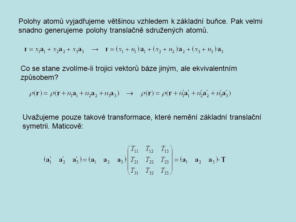 Polohy atomů vyjadřujeme většinou vzhledem k základní buňce. Pak velmi snadno generujeme polohy translačně sdružených atomů. Co se stane zvolíme-li tr