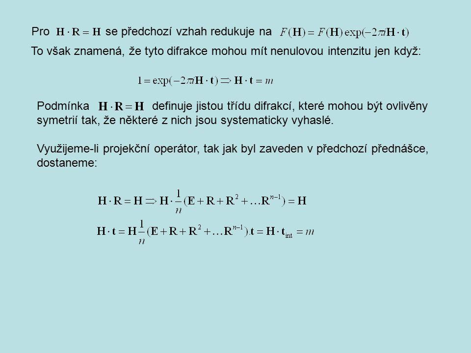 Pro se předchozí vzhah redukuje na To však znamená, že tyto difrakce mohou mít nenulovou intenzitu jen když: Podmínka definuje jistou třídu difrakcí, které mohou být ovlivěny symetrií tak, že některé z nich jsou systematicky vyhaslé.
