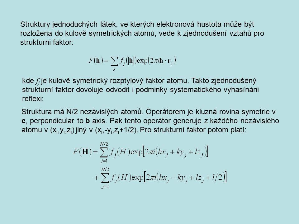 Struktury jednoduchých látek, ve kterých elektronová hustota může být rozložena do kulově symetrických atomů, vede k zjednodušení vztahů pro strukturni faktor: kde f j je kulově symetrický rozptylový faktor atomu.