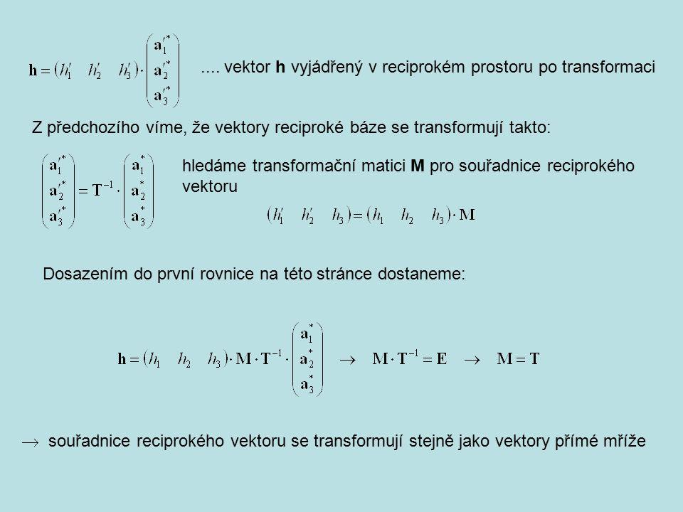 .... vektor h vyjádřený v reciprokém prostoru po transformaci Z předchozího víme, že vektory reciproké báze se transformují takto: hledáme transformač