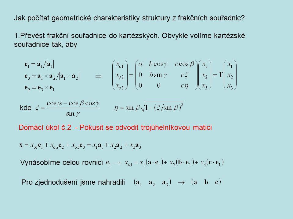 Jak počítat geometrické charakteristiky struktury z frakčních souřadnic? 1.Převést frakční souřadnice do kartézských. Obvykle volíme kartézské souřadn