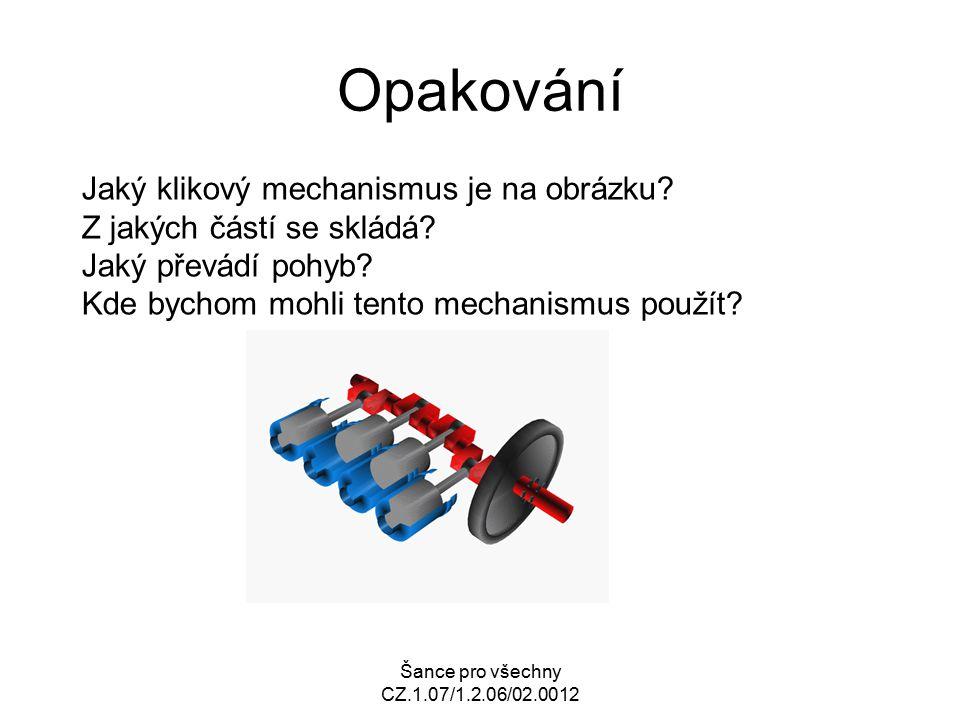 Šance pro všechny CZ.1.07/1.2.06/02.0012 Opakování Jaký klikový mechanismus je na obrázku? Z jakých částí se skládá? Jaký převádí pohyb? Kde bychom mo