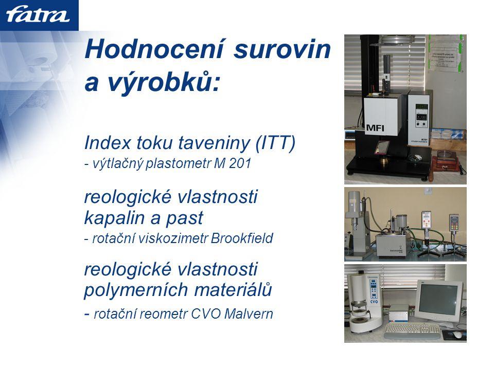 Hodnocení surovin a výrobků: Index toku taveniny (ITT) - výtlačný plastometr M 201 reologické vlastnosti kapalin a past - rotační viskozimetr Brookfield reologické vlastnosti polymerních materiálů - rotační reometr CVO Malvern