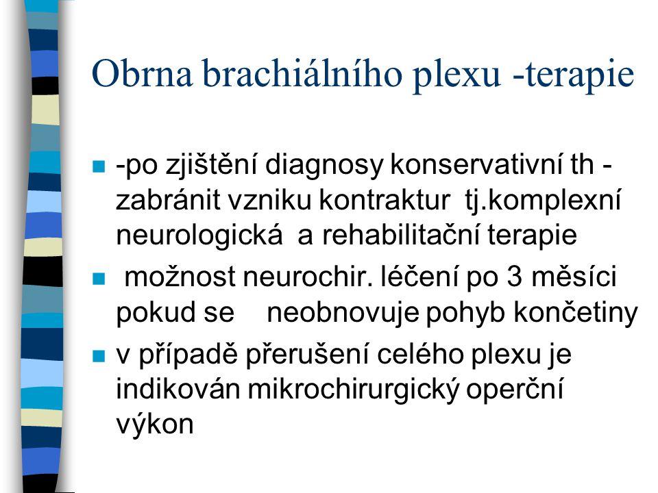 Obrna brachiálního plexu -terapie n -po zjištění diagnosy konservativní th - zabránit vzniku kontraktur tj.komplexní neurologická a rehabilitační tera