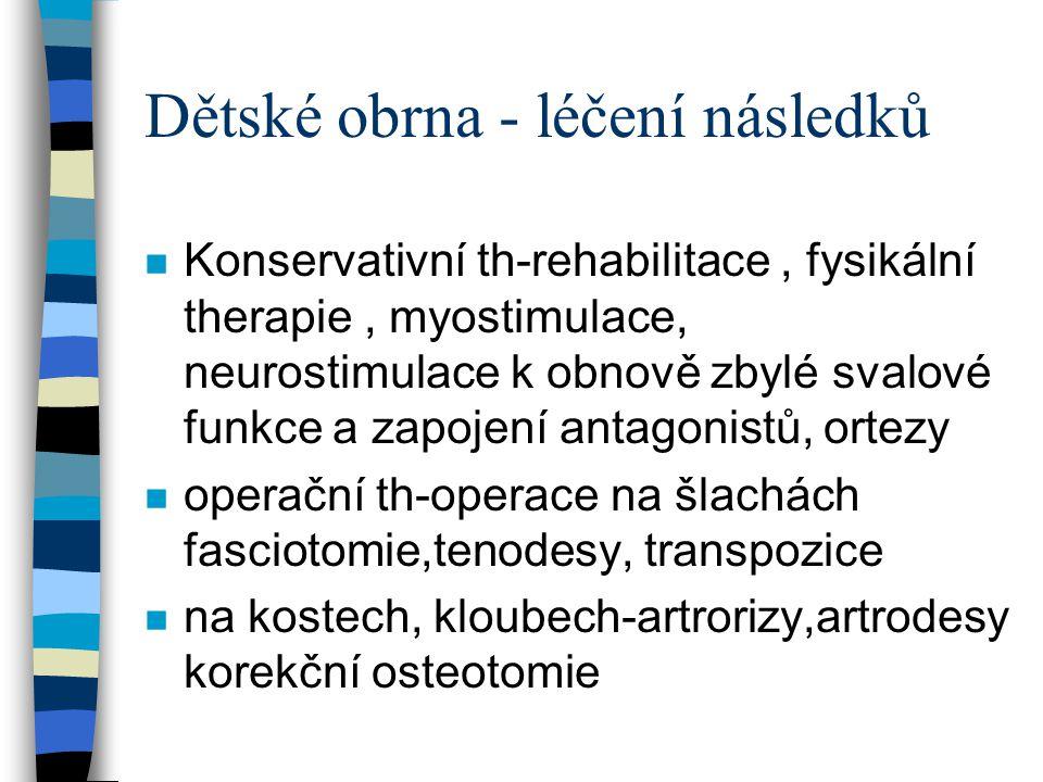 Dětské obrna - léčení následků n Konservativní th-rehabilitace, fysikální therapie, myostimulace, neurostimulace k obnově zbylé svalové funkce a zapoj