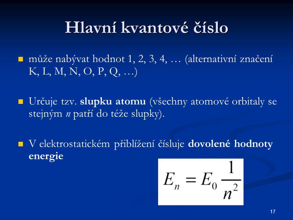 17 Hlavní kvantové číslo může nabývat hodnot 1, 2, 3, 4, … (alternativní značení K, L, M, N, O, P, Q, …) Určuje tzv. slupku atomu (všechny atomové orb