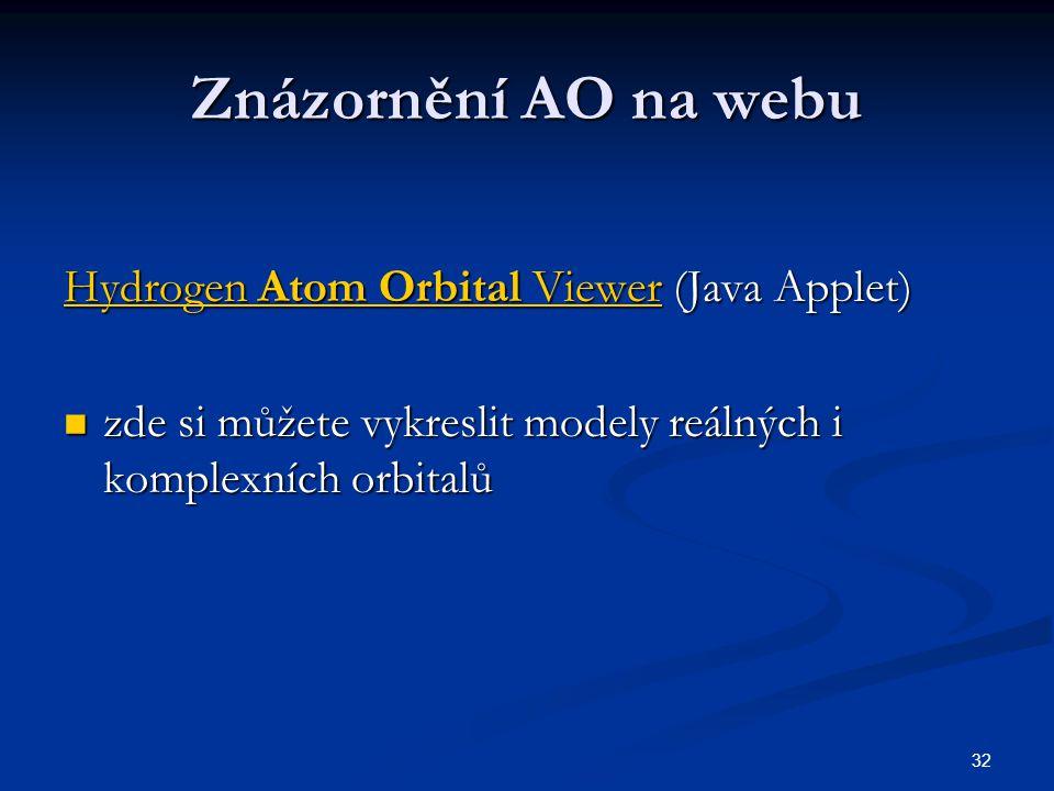 32 Znázornění AO na webu Hydrogen Atom Orbital ViewerHydrogen Atom Orbital Viewer (Java Applet) Hydrogen Atom Orbital Viewer zde si můžete vykreslit m