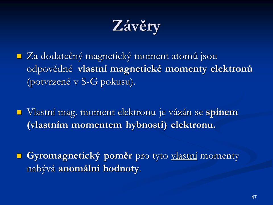 47 Závěry Za dodatečný magnetický moment atomů jsou odpovědné vlastní magnetické momenty elektronů (potvrzené v S-G pokusu). Za dodatečný magnetický m