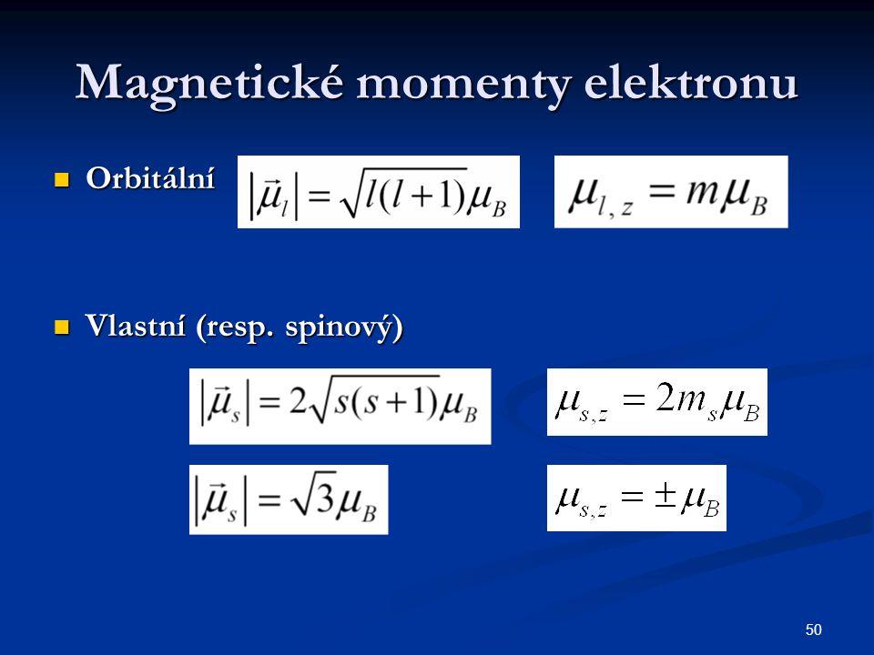 50 Magnetické momenty elektronu Orbitální Orbitální Vlastní (resp. spinový) Vlastní (resp. spinový)