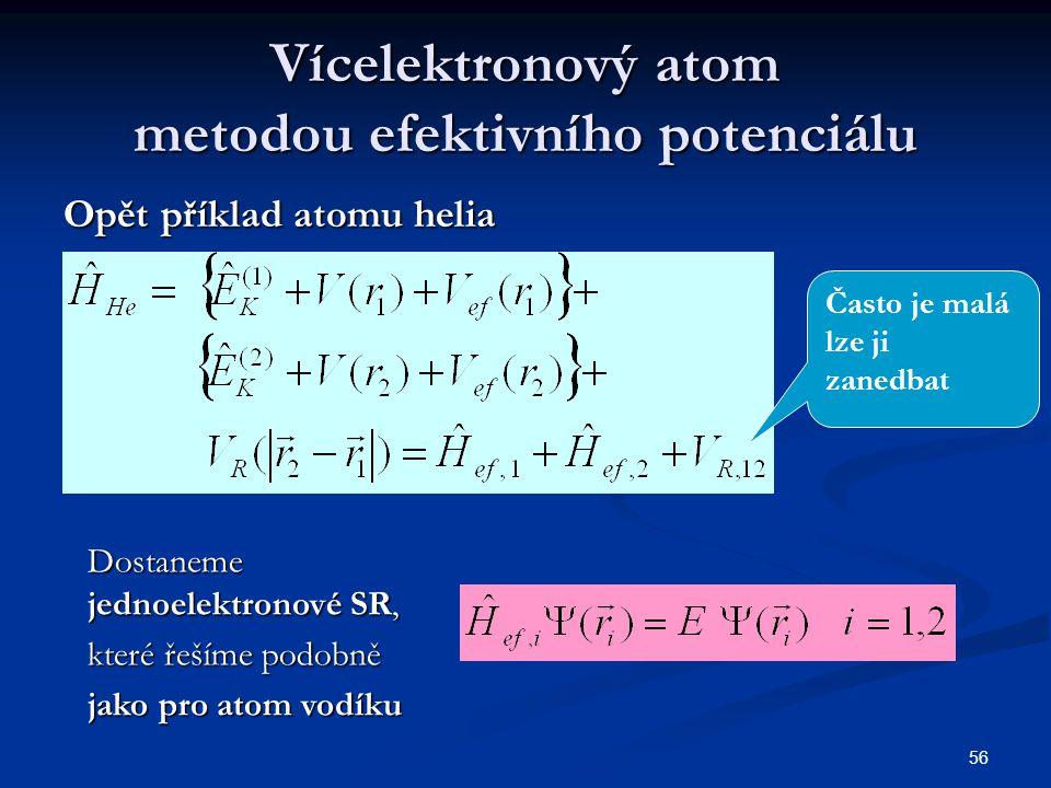 56 Vícelektronový atom metodou efektivního potenciálu Opět příklad atomu helia Dostaneme jednoelektronové SR, které řešíme podobně jako pro atom vodík