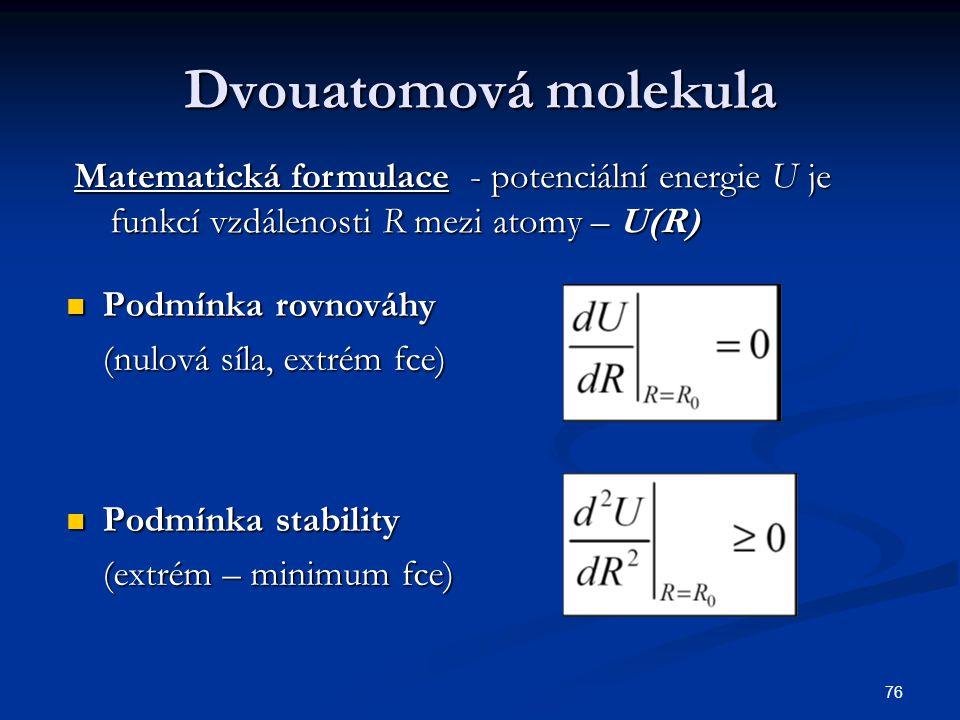 76 Dvouatomová molekula Podmínka rovnováhy Podmínka rovnováhy (nulová síla, extrém fce) Podmínka stability Podmínka stability (extrém – minimum fce) M