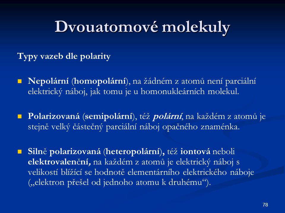 78 Dvouatomové molekuly Typy vazeb dle polarity Nepolární (homopolární), na žádném z atomů není parciální elektrický náboj, jak tomu je u homonukleárn