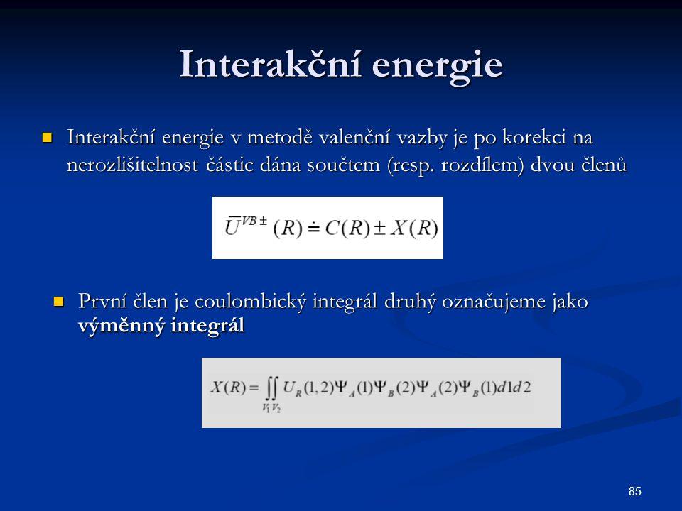 85 Interakční energie Interakční energie v metodě valenční vazby je po korekci na nerozlišitelnost částic dána součtem (resp. rozdílem) dvou členů Int