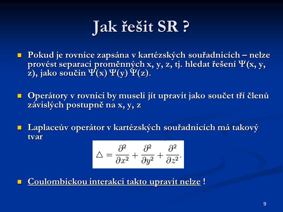 9 Jak řešit SR ? Pokud je rovnice zapsána v kartézských souřadnicích – nelze provést separaci proměnných x, y, z, tj. hledat řešení  (x, y, z), jako