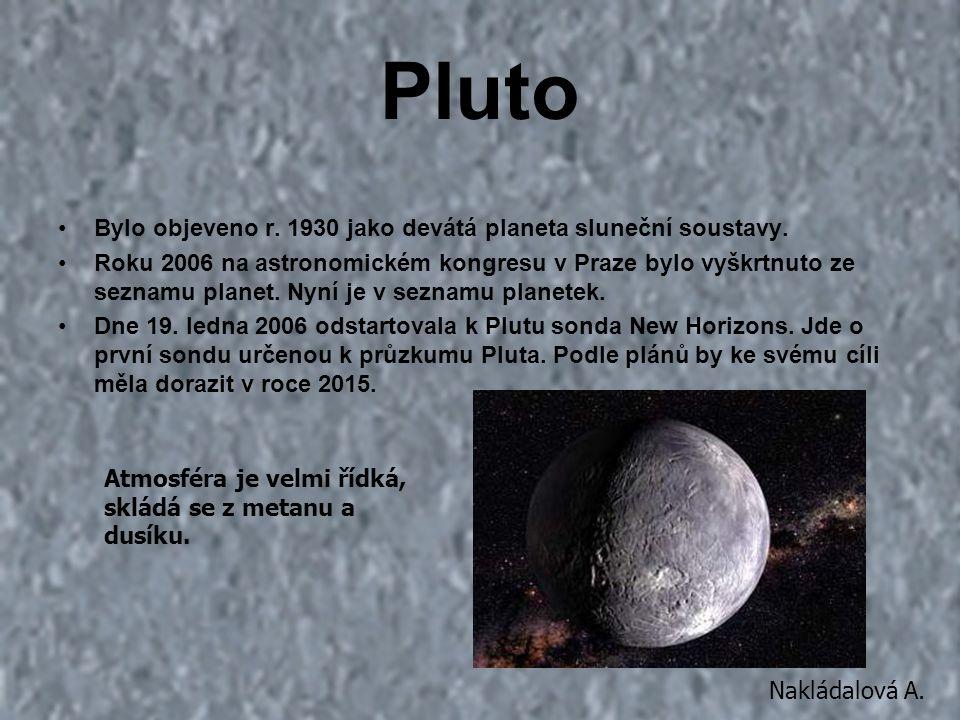 Pluto Bylo objeveno r. 1930 jako devátá planeta sluneční soustavy. Roku 2006 na astronomickém kongresu v Praze bylo vyškrtnuto ze seznamu planet. Nyní