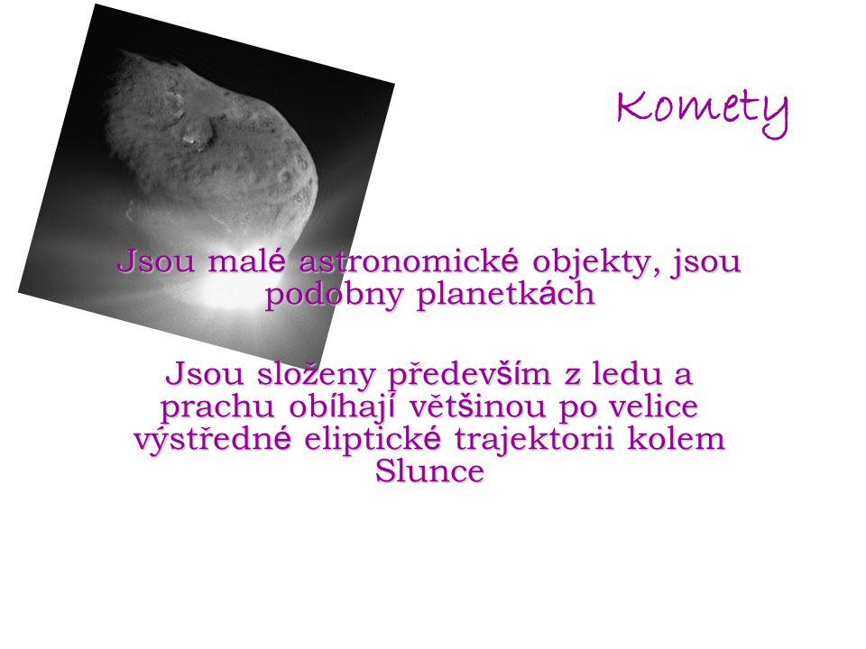 Komety Jsou mal é astronomick é objekty, jsou podobny planetk á ch Jsou složeny předev ší m z ledu a prachu ob í haj í vět š inou po velice výstředn é