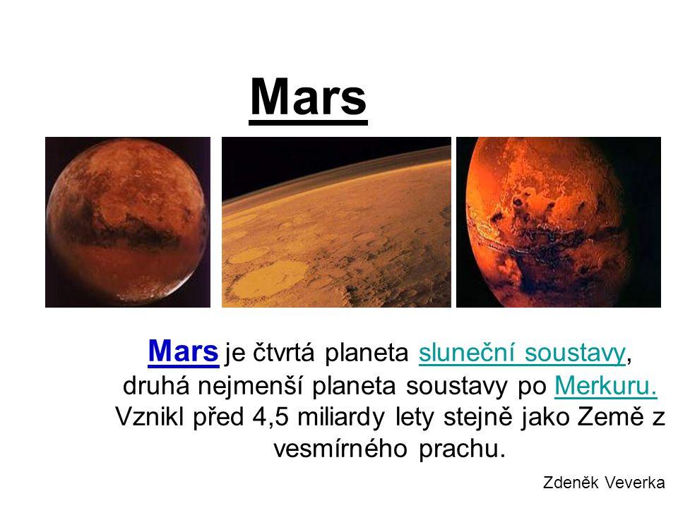 Mars je čtvrtá planeta sluneční soustavy, druhá nejmenší planeta soustavy po Merkuru. Vznikl před 4,5 miliardy lety stejně jako Země z vesmírného prac
