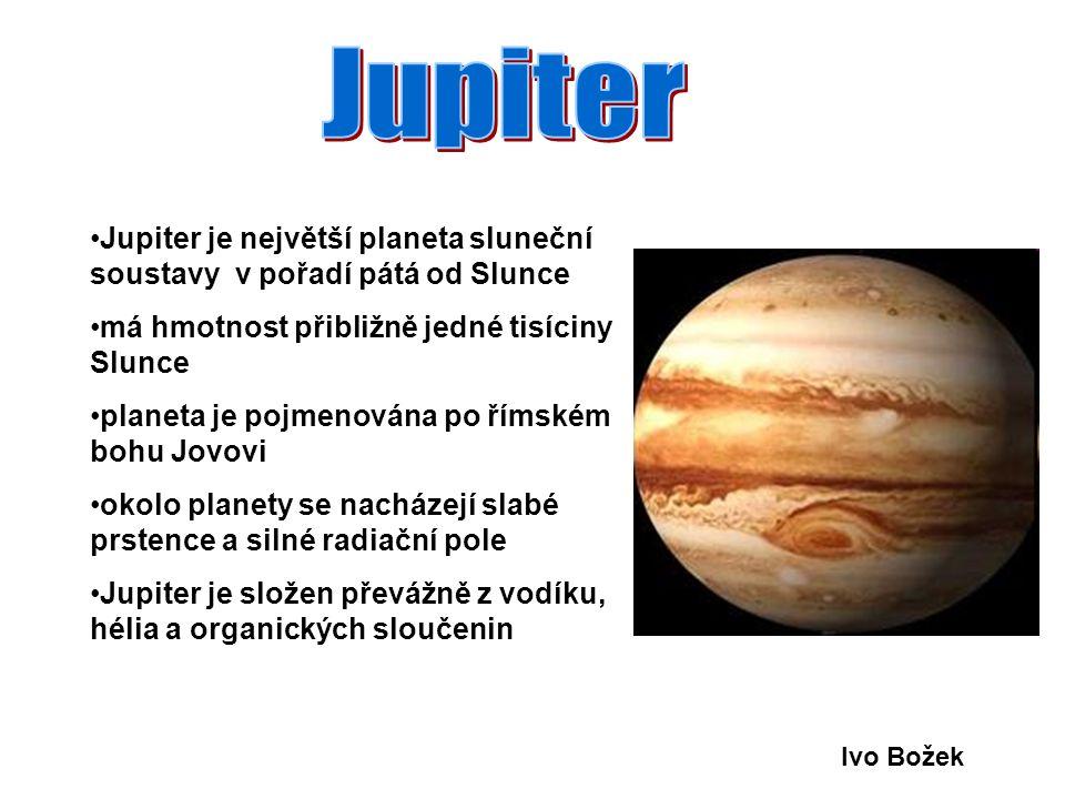 Jupiter je největší planeta sluneční soustavy v pořadí pátá od Slunce má hmotnost přibližně jedné tisíciny Slunce planeta je pojmenována po římském bo