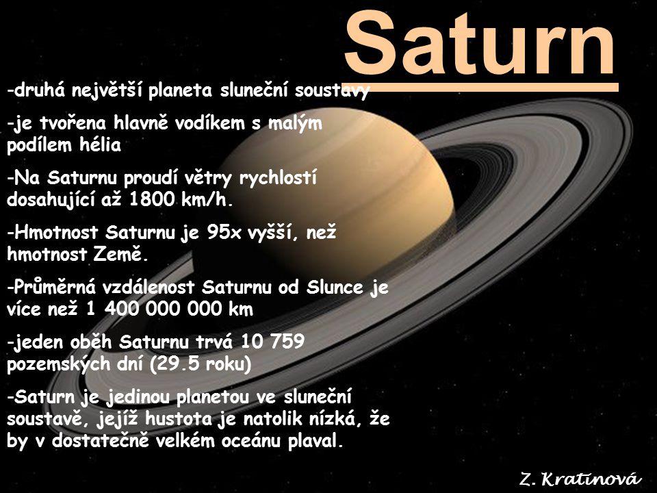 Saturn -druhá největší planeta sluneční soustavy -je tvořena hlavně vodíkem s malým podílem hélia -Na Saturnu proudí větry rychlostí dosahující až 180