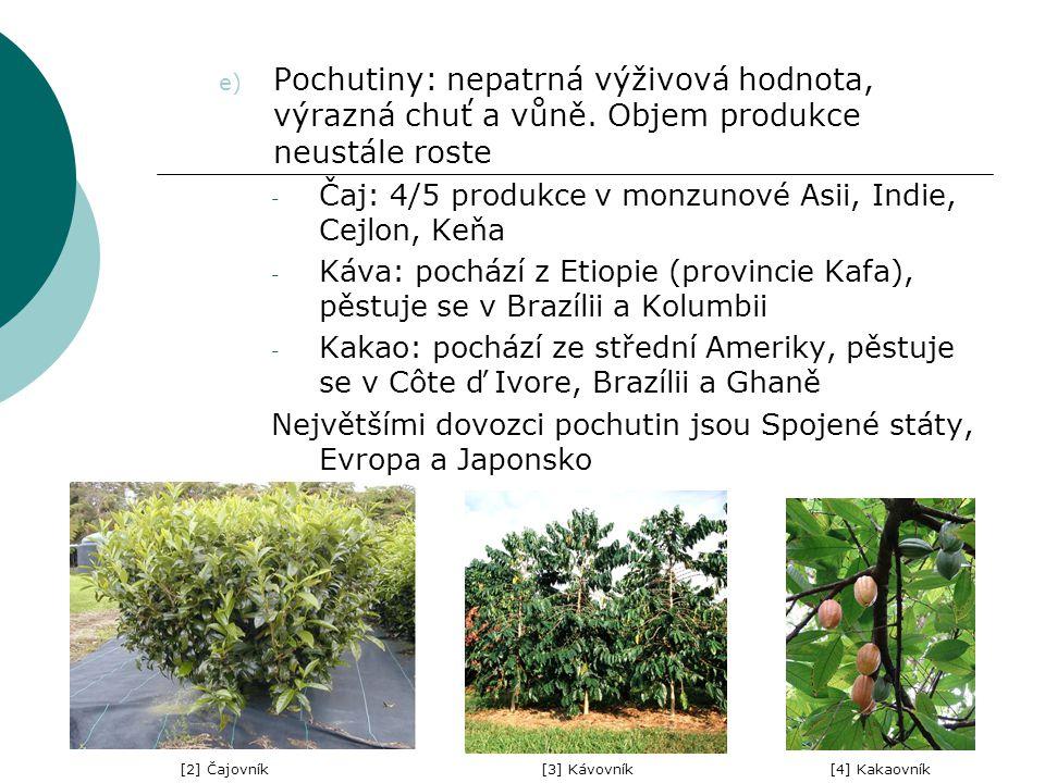 e) Pochutiny: nepatrná výživová hodnota, výrazná chuť a vůně. Objem produkce neustále roste - Čaj: 4/5 produkce v monzunové Asii, Indie, Cejlon, Keňa