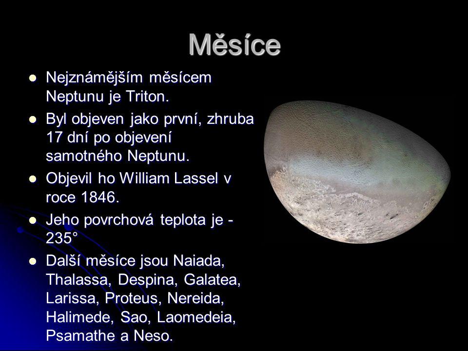 Měsíce Nejznámějším měsícem Neptunu je Triton. Nejznámějším měsícem Neptunu je Triton. Byl objeven jako první, zhruba 17 dní po objevení samotného Nep