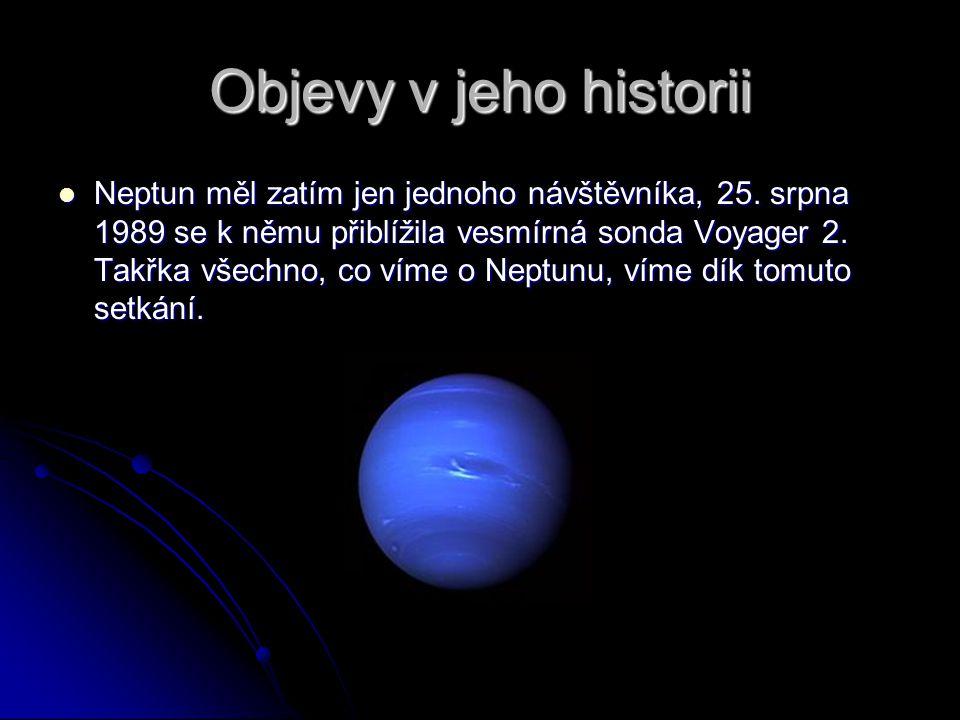 Objevy v jeho historii Neptun měl zatím jen jednoho návštěvníka, 25. srpna 1989 se k němu přiblížila vesmírná sonda Voyager 2. Takřka všechno, co víme