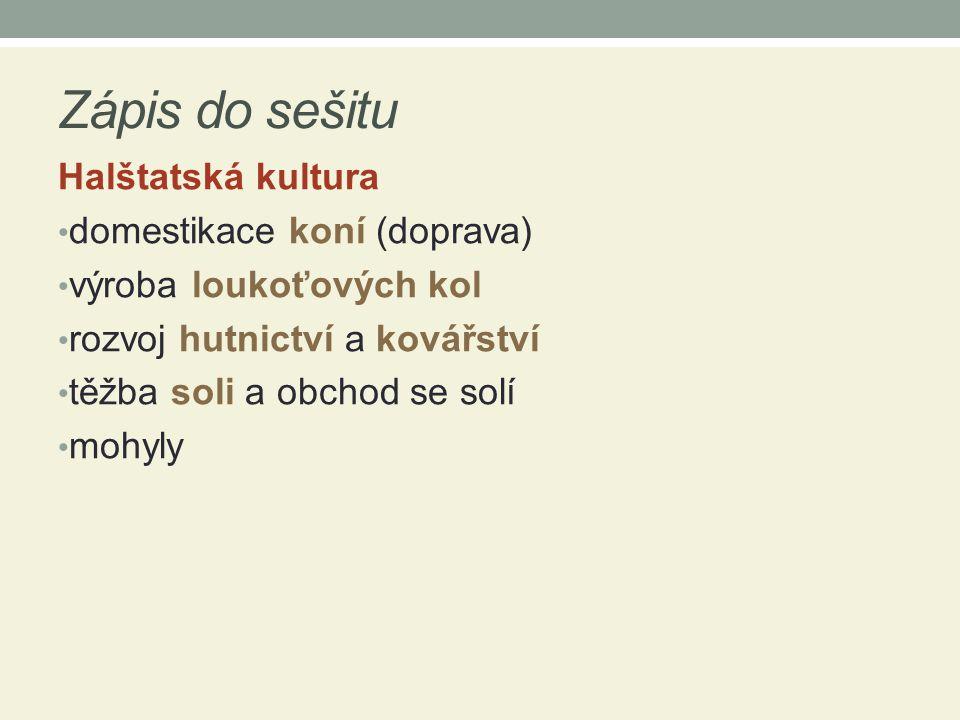 Zápis do sešitu Halštatská kultura domestikace koní (doprava) výroba loukoťových kol rozvoj hutnictví a kovářství těžba soli a obchod se solí mohyly
