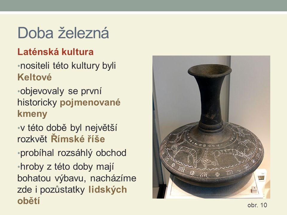 Doba železná Laténská kultura nositeli této kultury byli Keltové objevovaly se první historicky pojmenované kmeny v této době byl největší rozkvět Řím