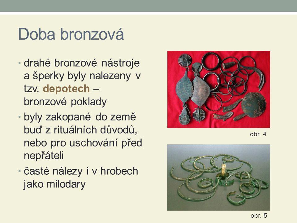 Doba bronzová drahé bronzové nástroje a šperky byly nalezeny v tzv. depotech – bronzové poklady byly zakopané do země buď z rituálních důvodů, nebo pr